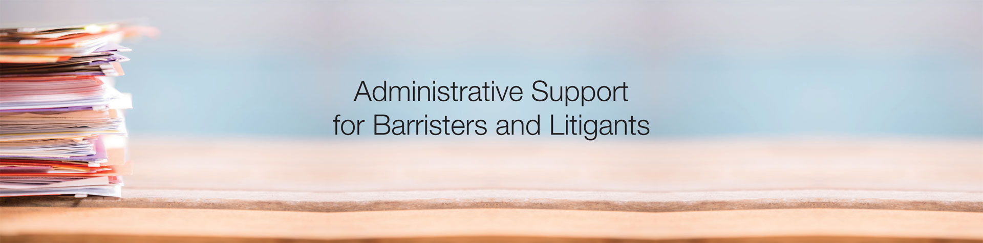 Admin support for Barristers & Litigants in person
